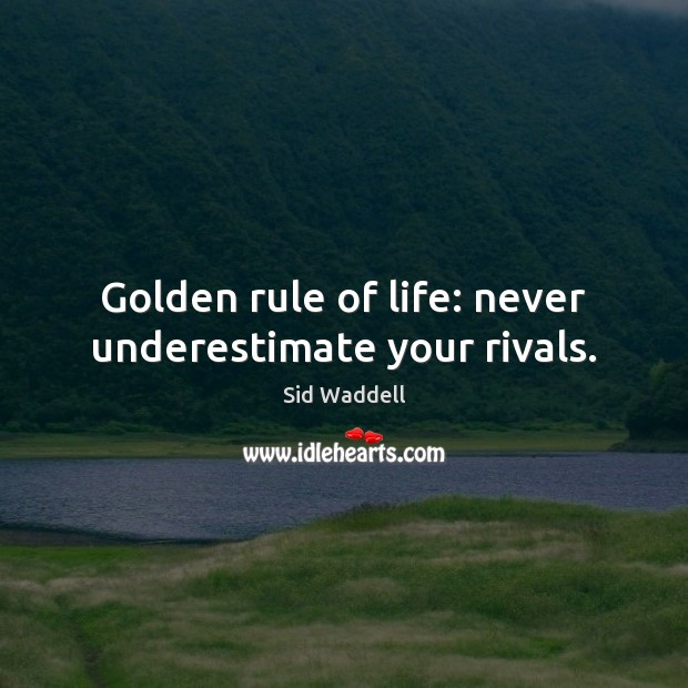 Golden rule of life: never underestimate your rivals. Image