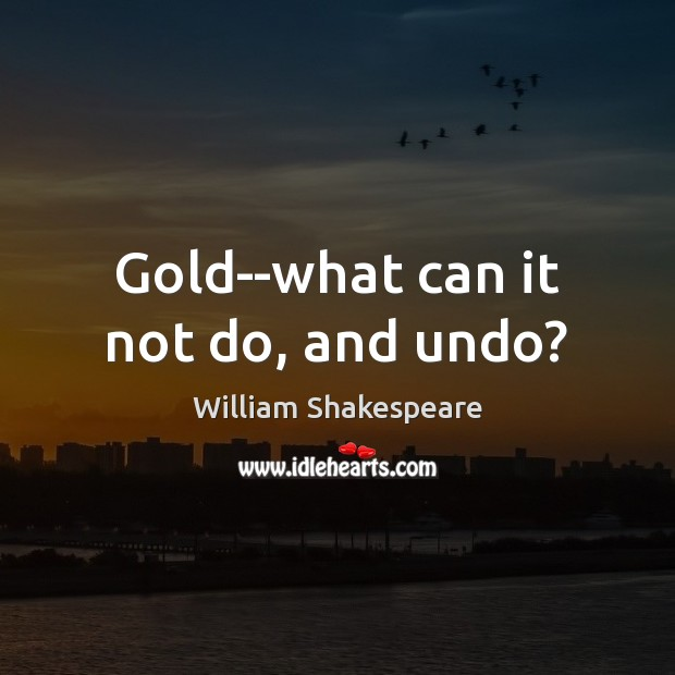 Image, Gold–what can it not do, and undo?