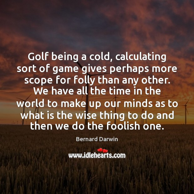 Image, Golf being a cold, calculating sort of game gives perhaps more scope