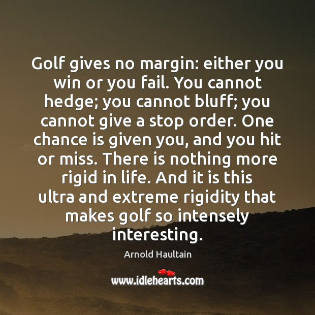 Image, Golf gives no margin: either you win or you fail. You cannot