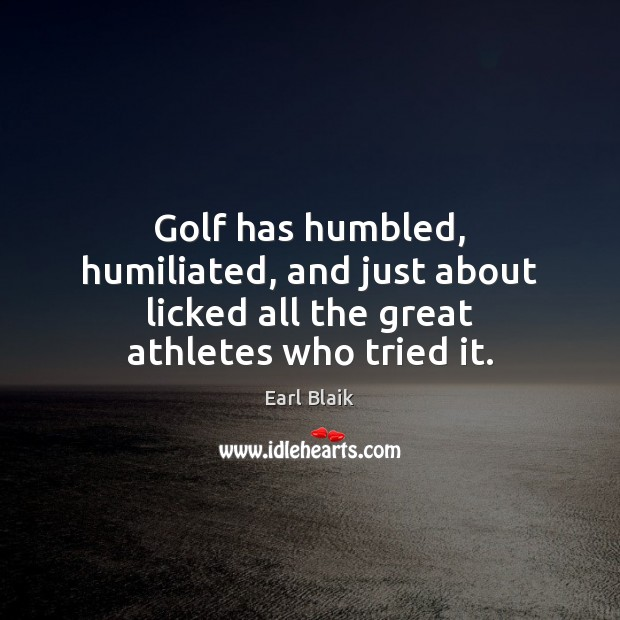 Image, Golf has humbled, humiliated, and just about licked all the great athletes who tried it.