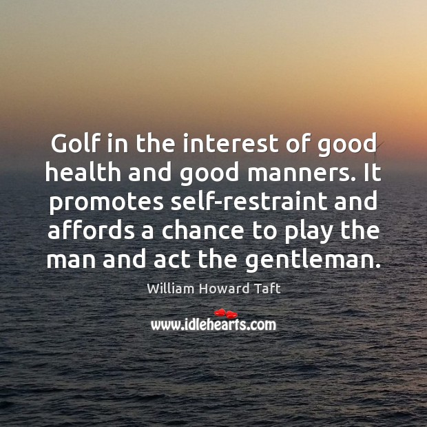 Image, Golf in the interest of good health and good manners. It promotes