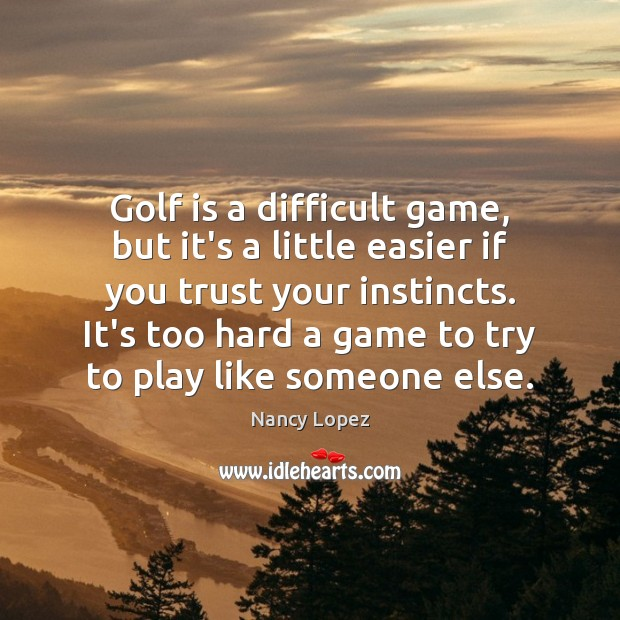 Golf is a difficult game, but it's a little easier if you Image