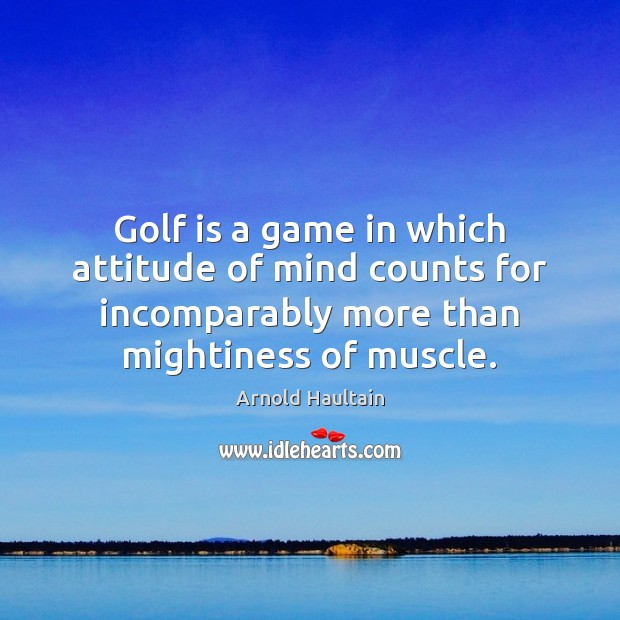 Golf is a game in which attitude of mind counts for incomparably Attitude Quotes Image