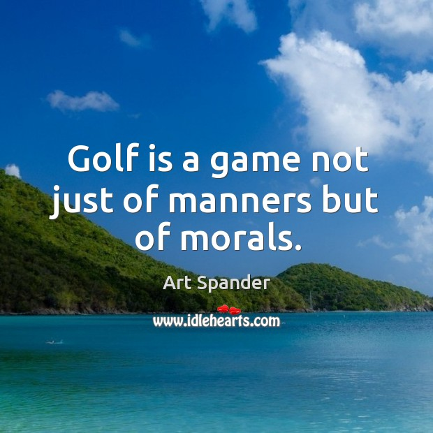 Image, Golf is a game not just of manners but of morals.