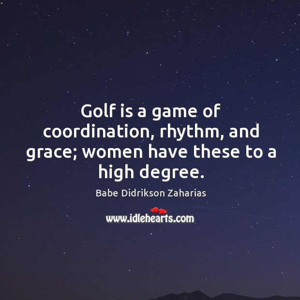 Image, Golf is a game of coordination, rhythm, and grace; women have these to a high degree.