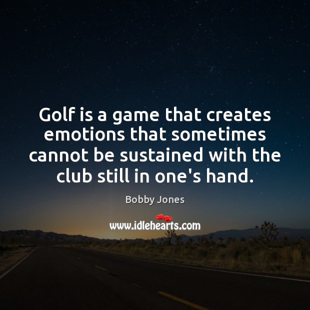 Image, Golf is a game that creates emotions that sometimes cannot be sustained