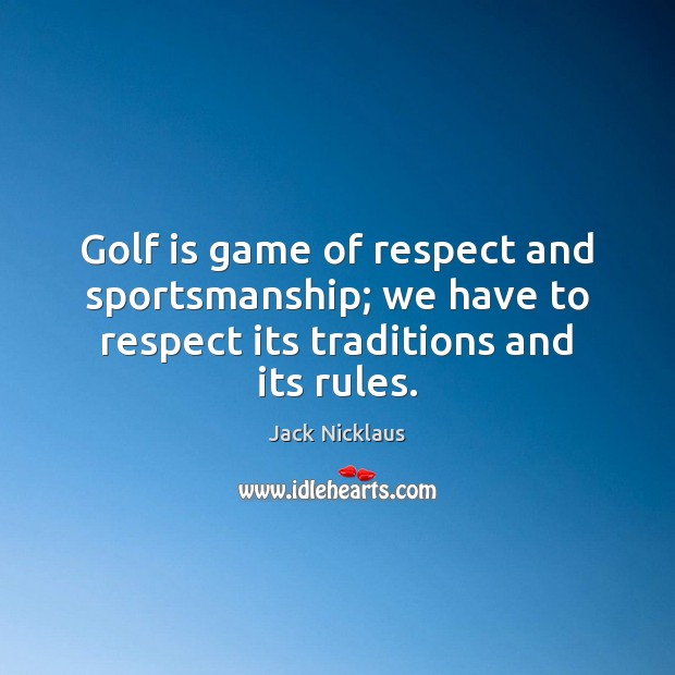 Image, Golf is game of respect and sportsmanship; we have to respect its