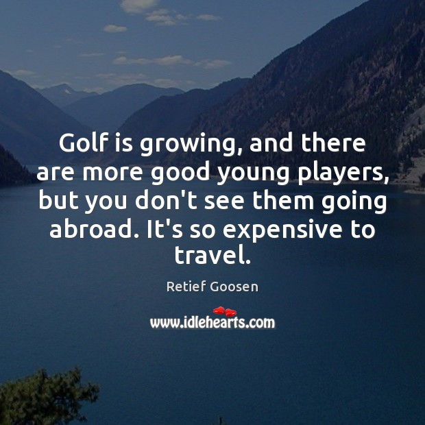 Image, Golf is growing, and there are more good young players, but you