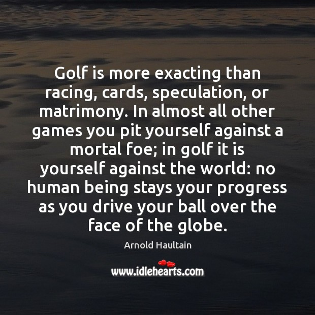 Image, Golf is more exacting than racing, cards, speculation, or matrimony. In almost