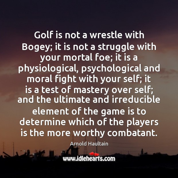 Image, Golf is not a wrestle with Bogey; it is not a struggle