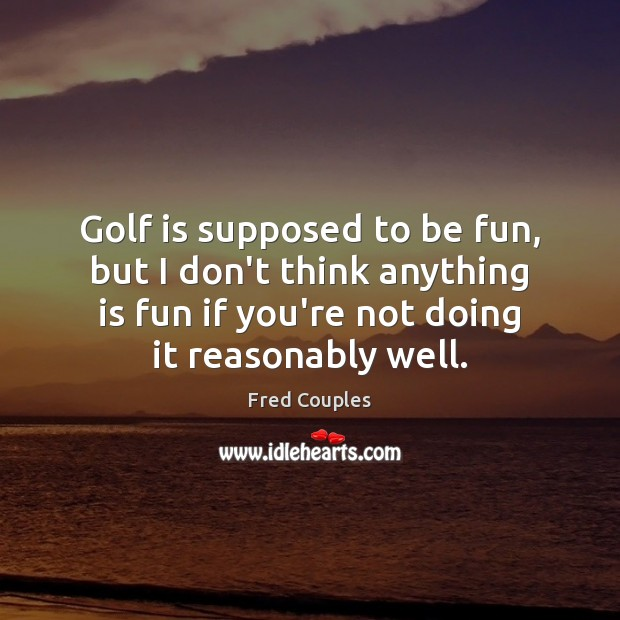 Golf is supposed to be fun, but I don't think anything is Image