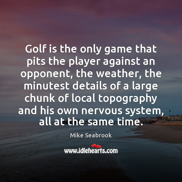 Golf is the only game that pits the player against an opponent, Image