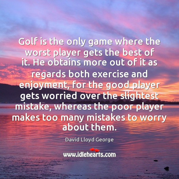 Golf is the only game where the worst player gets the best David Lloyd George Picture Quote