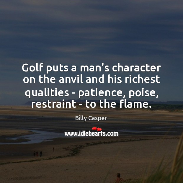 Image, Golf puts a man's character on the anvil and his richest qualities