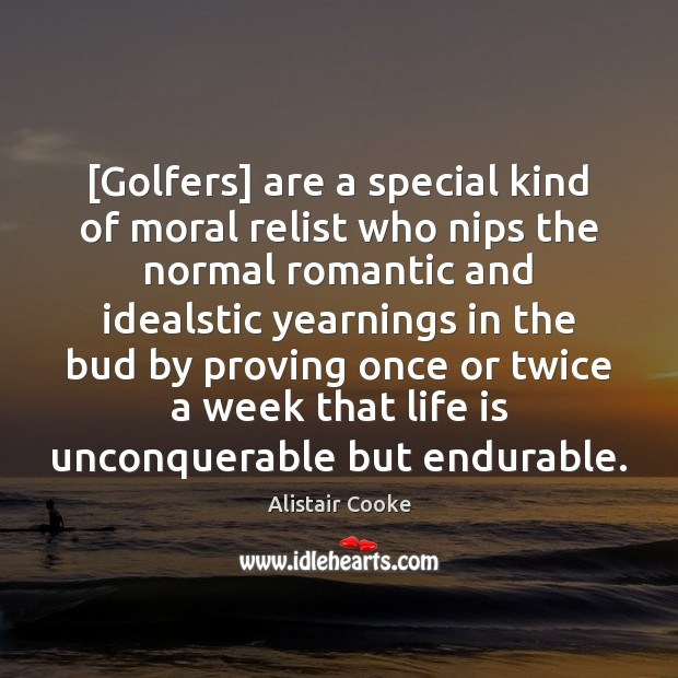[Golfers] are a special kind of moral relist who nips the normal Alistair Cooke Picture Quote