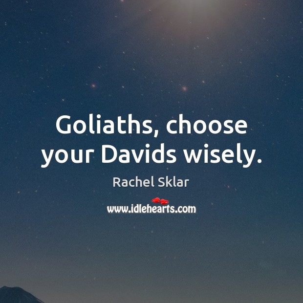 Image, Goliaths, choose your Davids wisely.