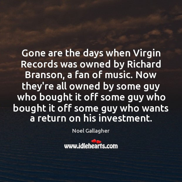 Gone are the days when Virgin Records was owned by Richard Branson, Noel Gallagher Picture Quote
