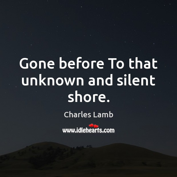 Gone before To that unknown and silent shore. Silent Quotes Image