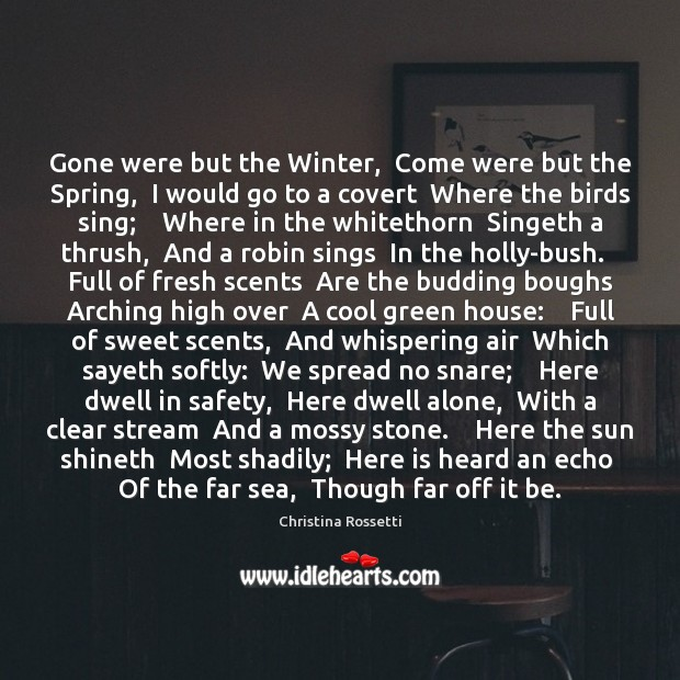 Gone were but the Winter,  Come were but the Spring,  I would Christina Rossetti Picture Quote