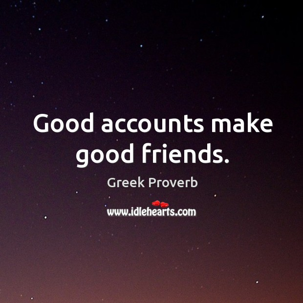 Image, Good accounts make good friends.
