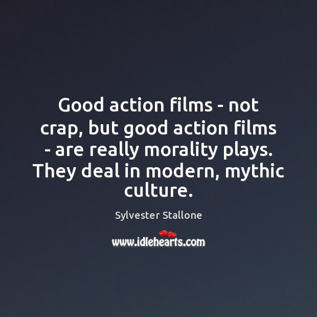 Good action films – not crap, but good action films – are Sylvester Stallone Picture Quote