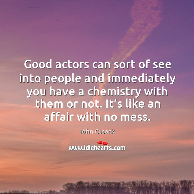 Good actors can sort of see into people and immediately you have a chemistry with them or not. Image