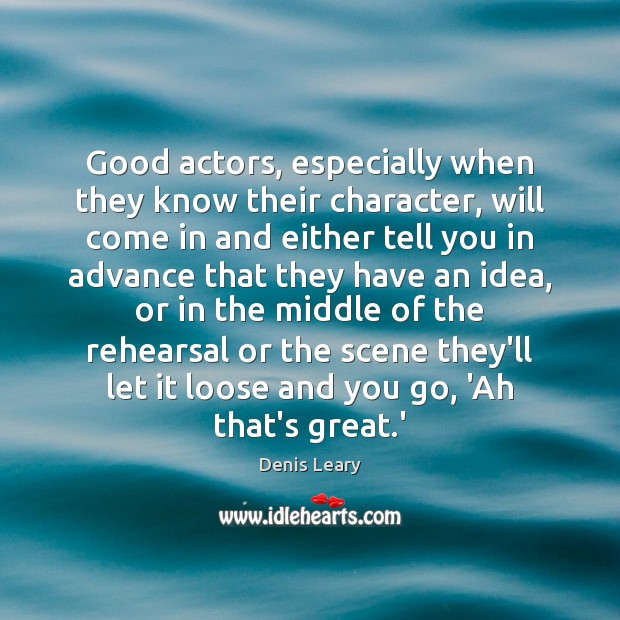 Good actors, especially when they know their character, will come in and Image