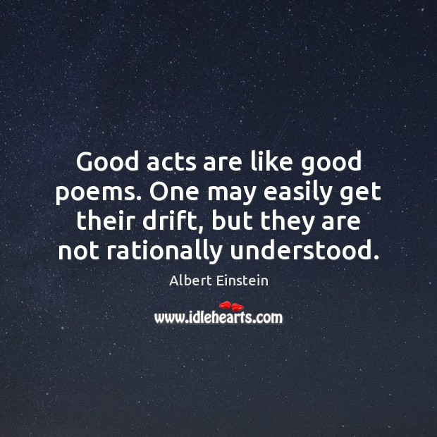 Image, Good acts are like good poems. One may easily get their drift,