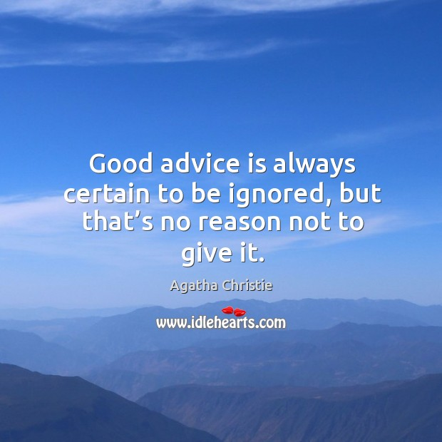 Image, Good advice is always certain to be ignored, but that's no reason not to give it.