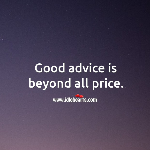 Good advice is beyond all price. Image
