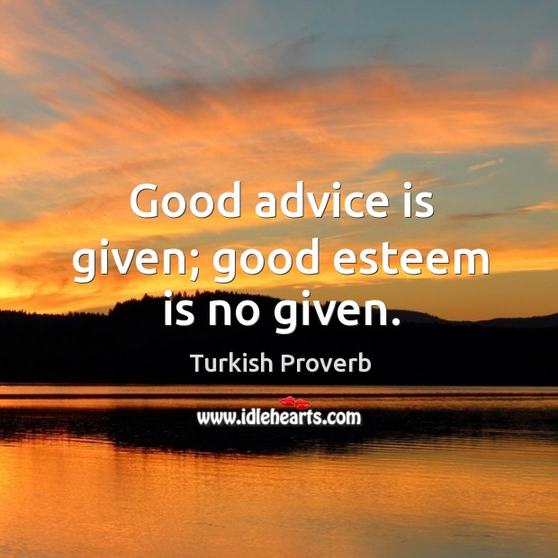 Image, Good advice is given; good esteem is no given.