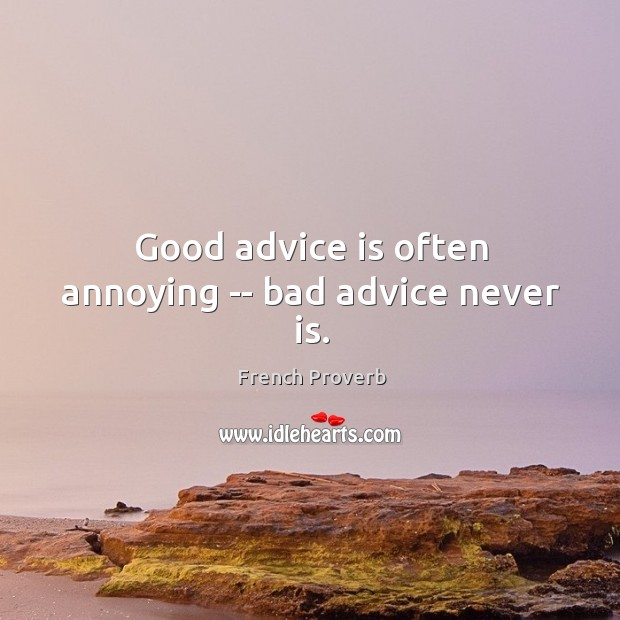 Image, Good advice is often annoying — bad advice never is.