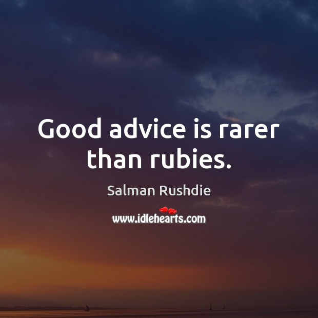 Good advice is rarer than rubies. Salman Rushdie Picture Quote