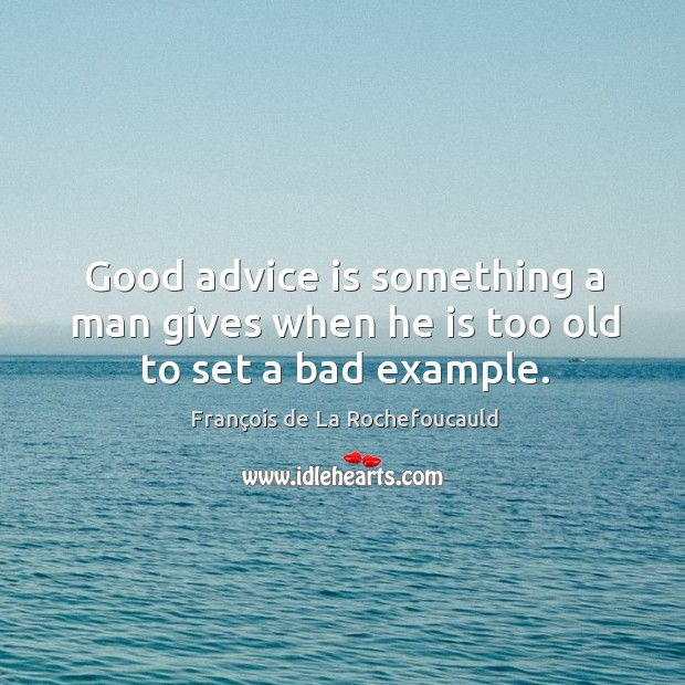 Image, Good advice is something a man gives when he is too old to set a bad example.