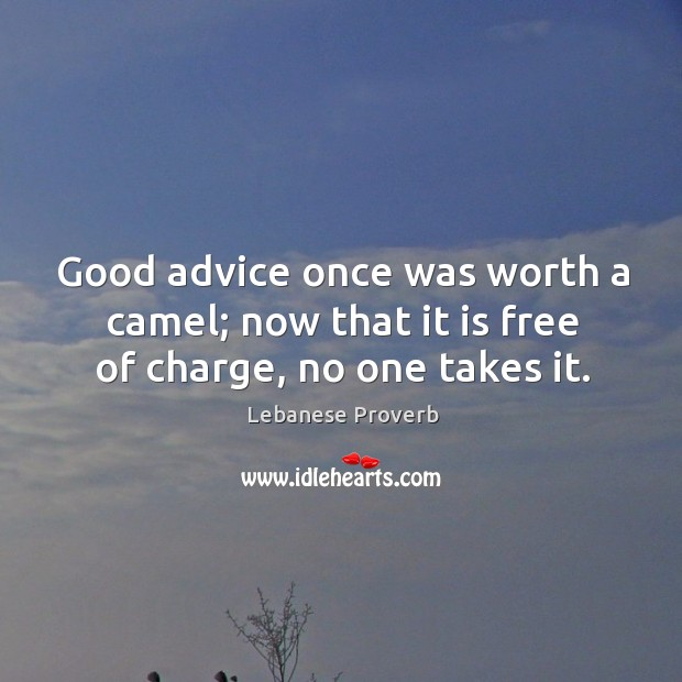 Good advice once was worth a camel. Lebanese Proverbs Image