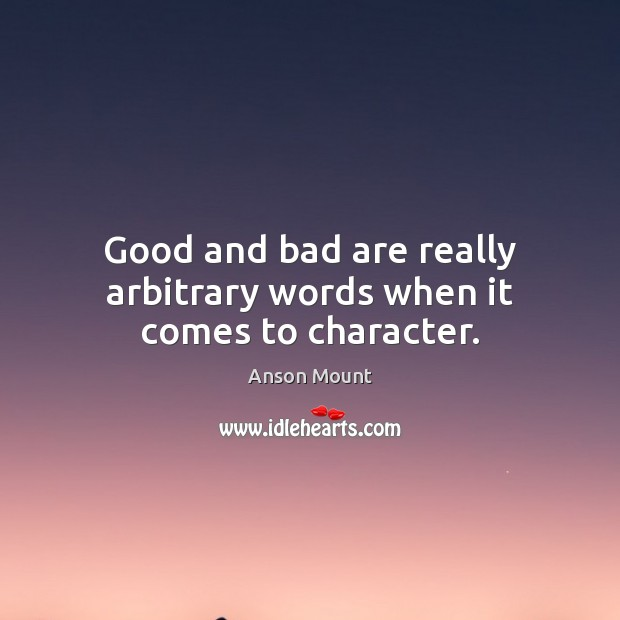 Image, Good and bad are really arbitrary words when it comes to character.