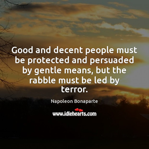 Good and decent people must be protected and persuaded by gentle means, Image