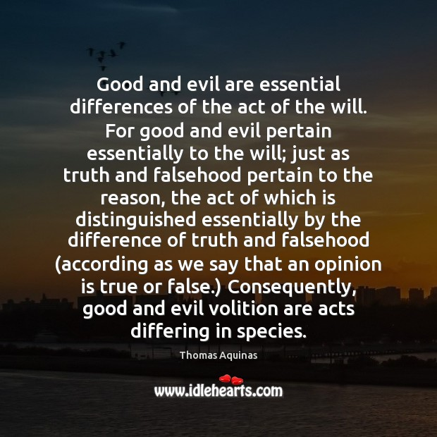 Good and evil are essential differences of the act of the will. Thomas Aquinas Picture Quote