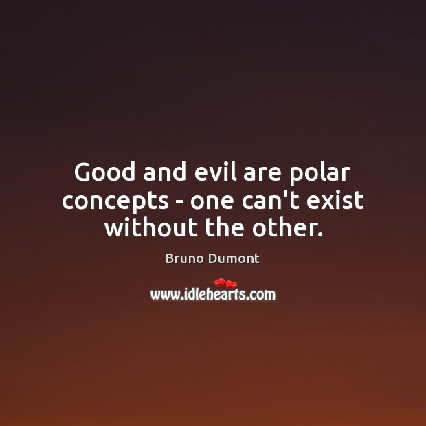 Image, Good and evil are polar concepts – one can't exist without the other.