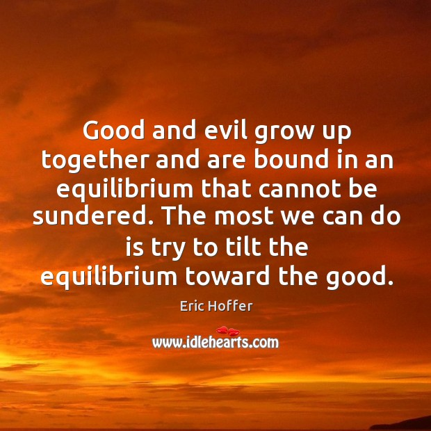 Good and evil grow up together and are bound in an equilibrium Image