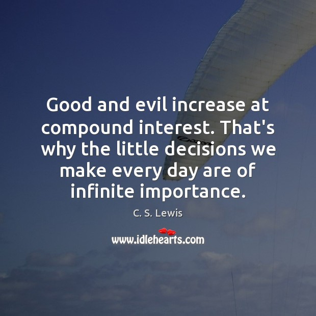 Image, Good and evil increase at compound interest. That's why the little decisions