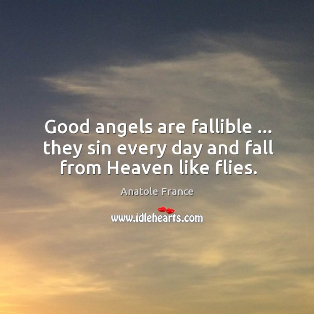Image, Good angels are fallible … they sin every day and fall from Heaven like flies.