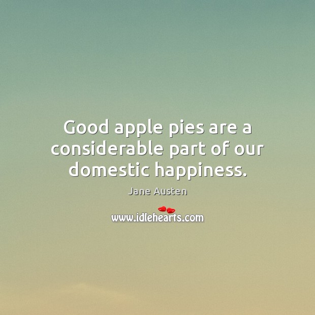 Image, Good apple pies are a considerable part of our domestic happiness.