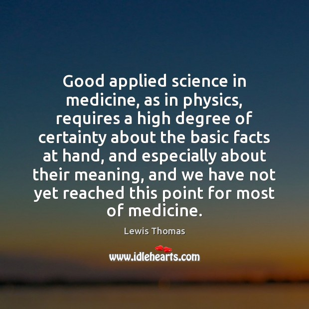 Good applied science in medicine, as in physics, requires a high degree Image