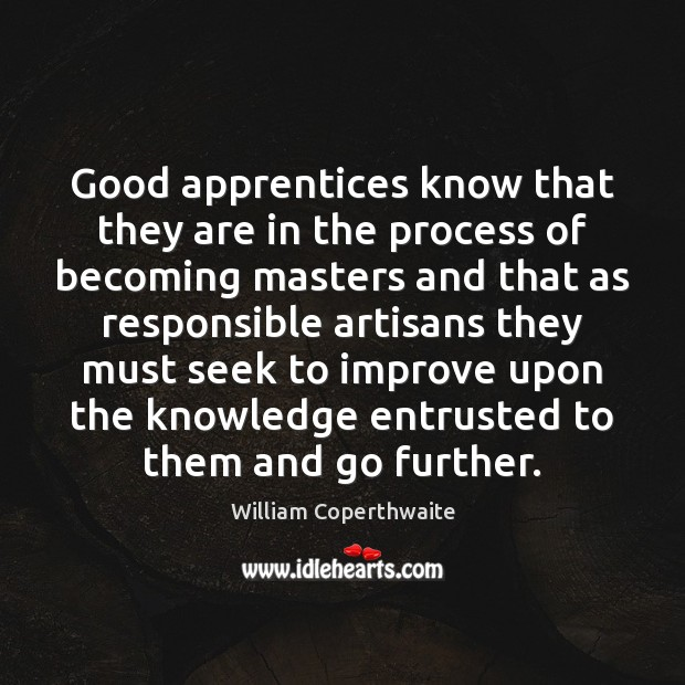 Good apprentices know that they are in the process of becoming masters Image