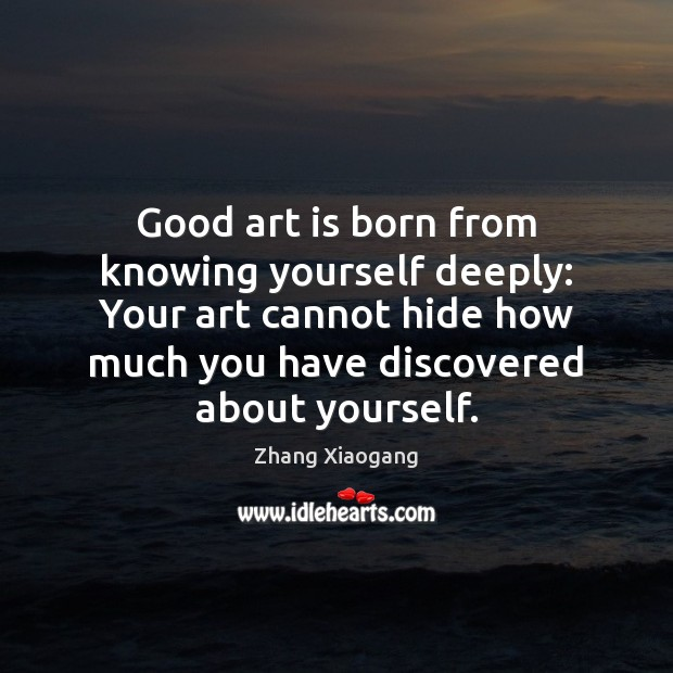 Good art is born from knowing yourself deeply: Your art cannot hide Image