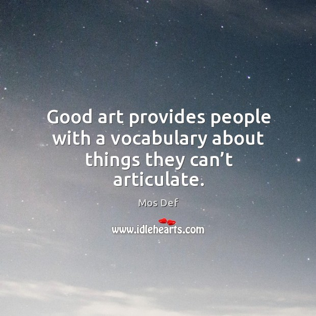 Good art provides people with a vocabulary about things they can't articulate. Image