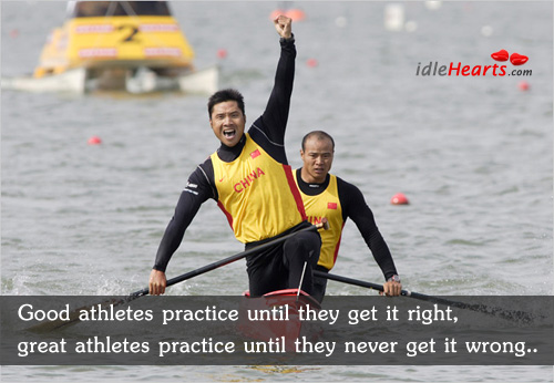 Good Athletes Practice Until They Get It…