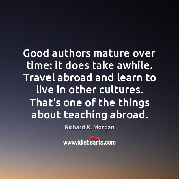 Good authors mature over time: it does take awhile. Travel abroad and Image
